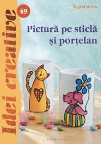 Pictura pe sticla si portelan - Ed. a II a - Idei Creative 49