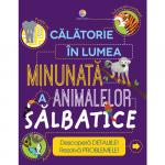 Carte Calatorie in lumea minunata a animalelor salbatice
